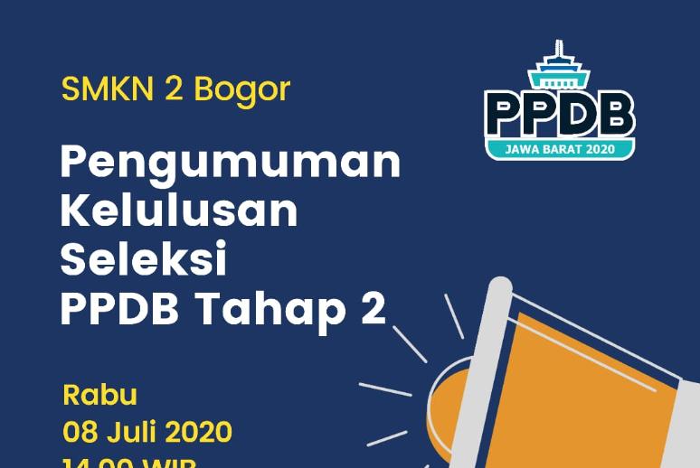 Pengumuman Hasil Seleksi PPDB Tahap 2 Yang diterima di SMKN 2 Bogor